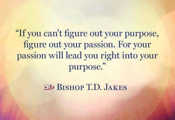 td-jakes-passion-purpose-quote