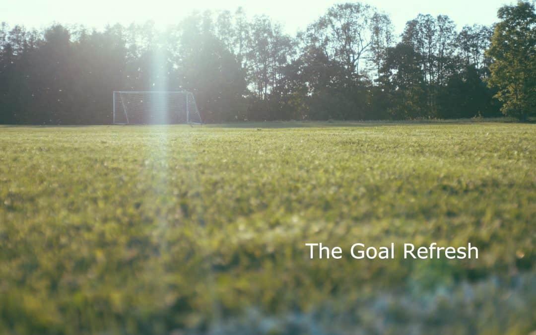 The Goal Refresh