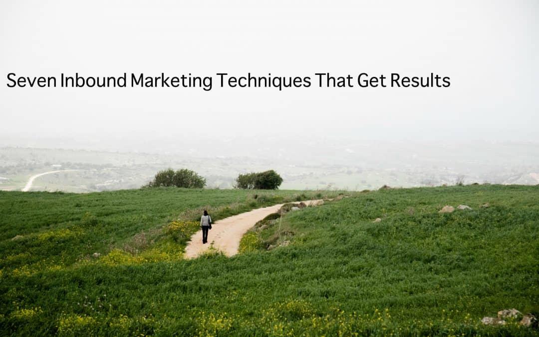 Seven Inbound Marketing Techniques That Get Results
