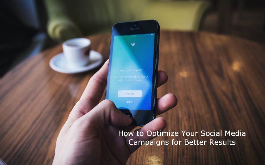 How to Optimize Your Social Media Campaigns for Better Results