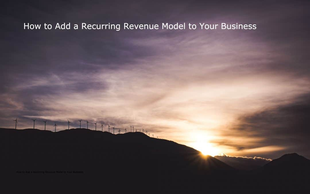 How to Add a Recurring Revenue Model to Your Business